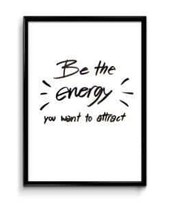 Číča v kleci ORIGINAL | Be the energy you want to attract | Originální plakát od Číča v kleci | Dekorace do bytu | Plakáty | Dekorace